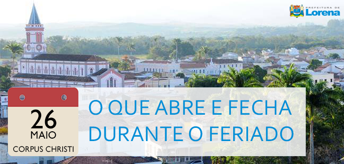 Abre e Fecha: confira o funcionamento dos serviços da Prefeitura no feriado de Corpus Christi