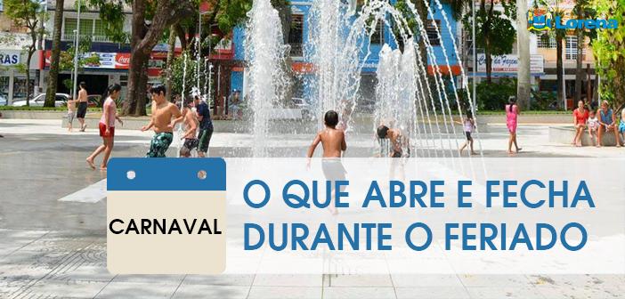 Abre e Fecha: confira o funcionamento dos serviços da Prefeitura no feriado de Carnaval