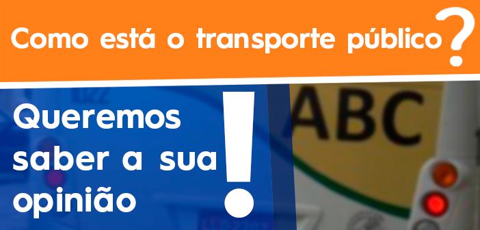 Como está o transporte público? Queremos saber a sua opinião!